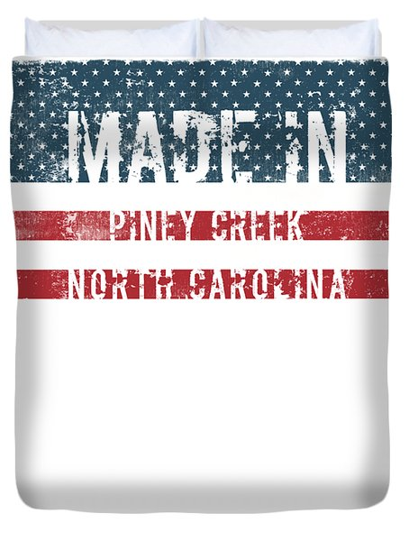 Made In Piney Creek, North Carolina Duvet Cover