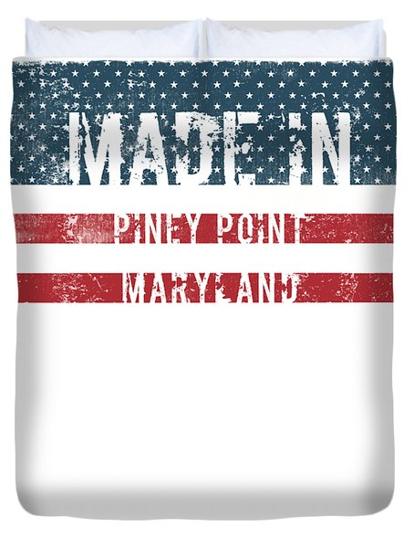 Made In Piney Point, Maryland Duvet Cover
