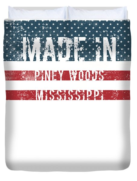 Made In Piney Woods, Mississippi Duvet Cover