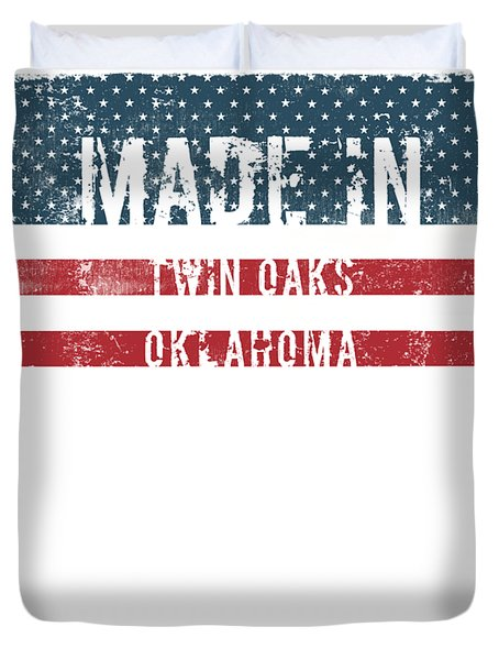 Made In Twin Oaks, Oklahoma Duvet Cover
