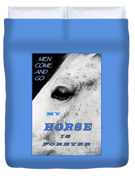 Men Come And Go - My Horse Is Forever Duvet Cover