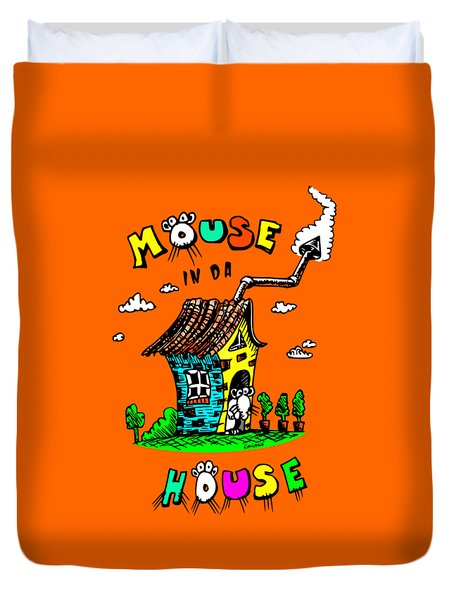 Mouse In Da House Duvet Cover by Kim Gauge