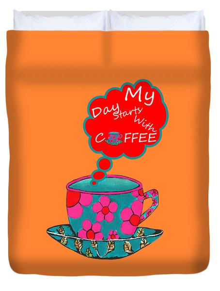 My Day Starts With Coffee Duvet Cover