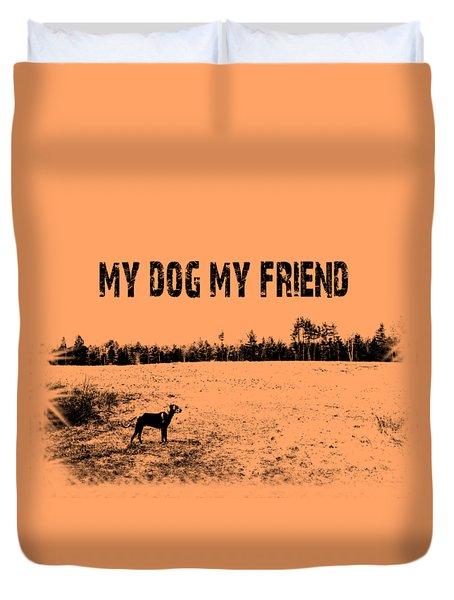 My Dog My Friend Duvet Cover by Mim White