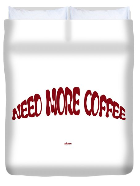 Need More Coffee Duvet Cover