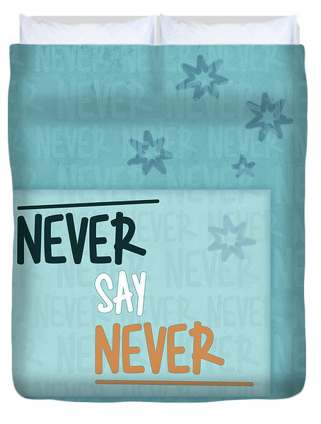Never Say Never Duvet Cover