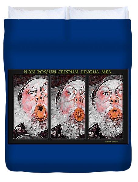 Non Possum Crispum Lingua Mea Duvet Cover