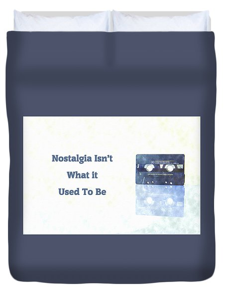 Nostalgia Isnt What It Used To Be Duvet Cover