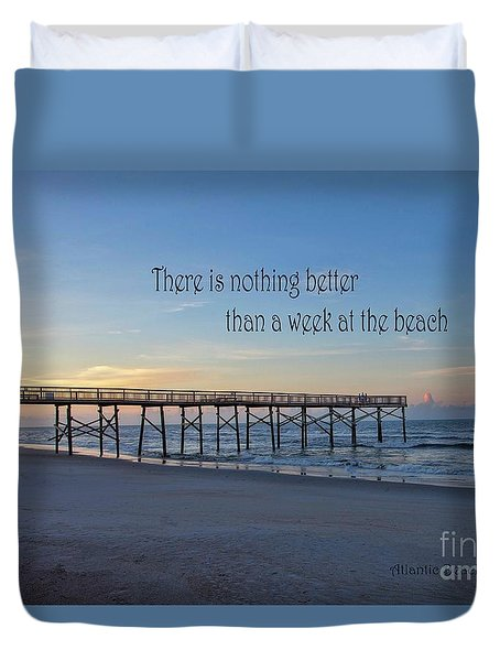 Nothing Better Than A Week At The Beach Duvet Cover