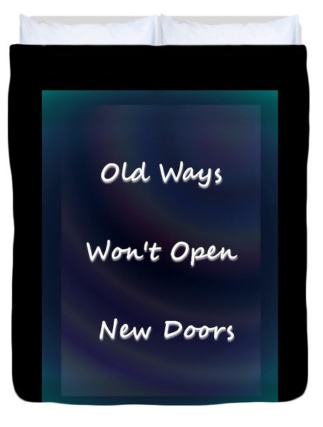 Old Ways Won't Open New Doors Duvet Cover