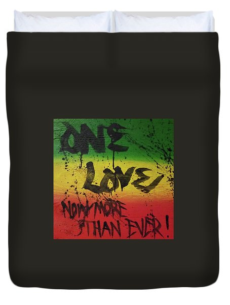 One Love, Now More Than Ever By Duvet Cover