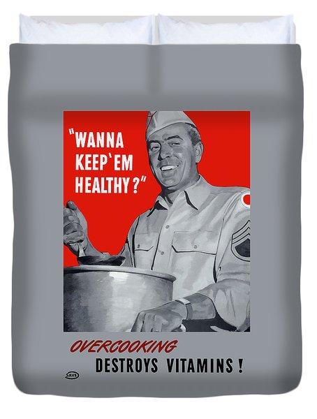 Overcooking Destroys Vitamins Duvet Cover