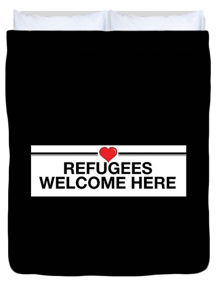 Refugees Welcome Here Duvet Cover by Greg Slocum