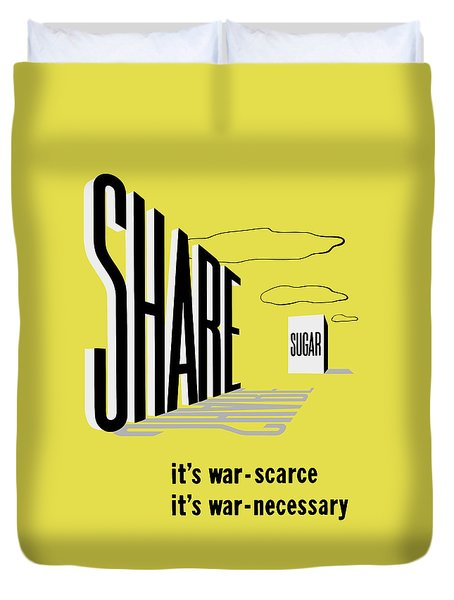 Share Sugar - It's War Scarce Duvet Cover by War Is Hell Store
