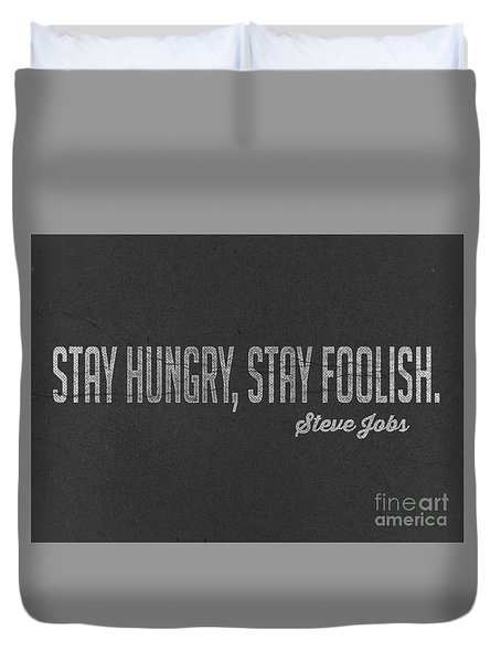 Steve Jobs Stay Hungry Stay Foolish Duvet Cover by Edward Fielding