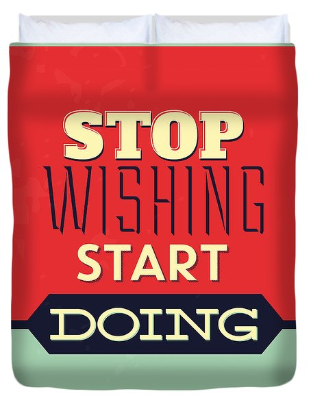 Stop Wishing Start Doing Duvet Cover
