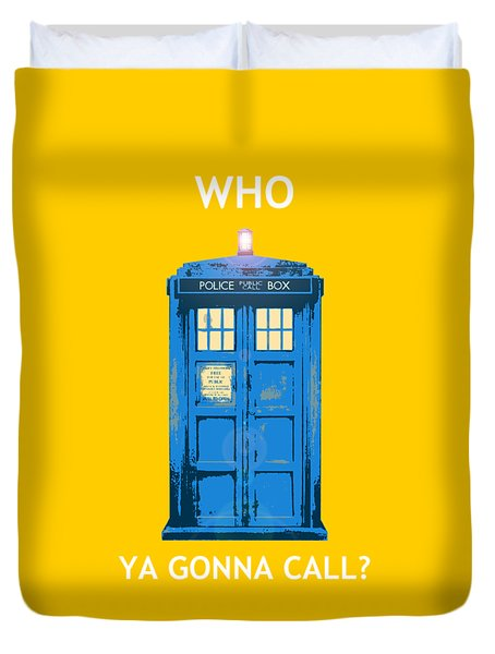 Tardis - Who Ya Gonna Call Duvet Cover