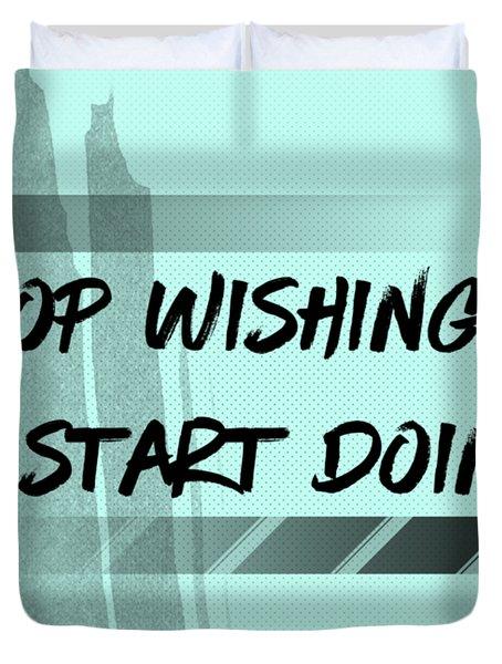 Text Art Start Doing Duvet Cover