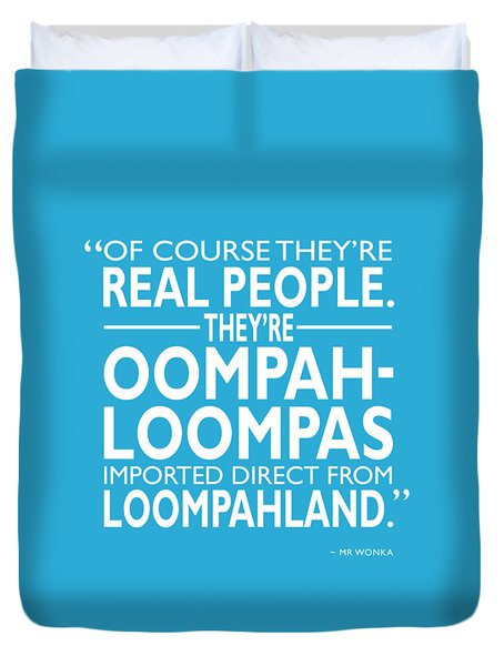 Theyre Oompa Loompas Duvet Cover by Mark Rogan