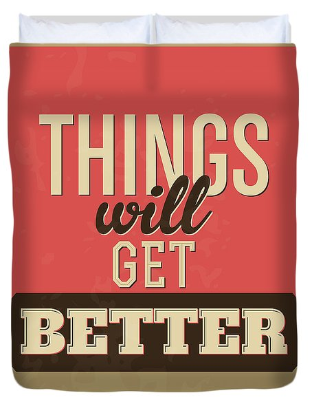Thing Will Get Better Duvet Cover