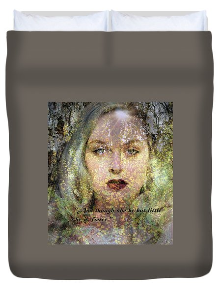 Though She Be But Little, She Is Fierce... Duvet Cover