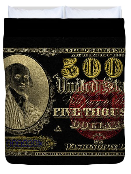 Duvet Cover featuring the digital art U.s. Five Thousand Dollar Bill - 1878 $5000 Usd Treasury Note In Gold On Black  by Serge Averbukh