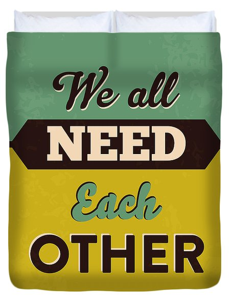 We All Need Each Other Duvet Cover