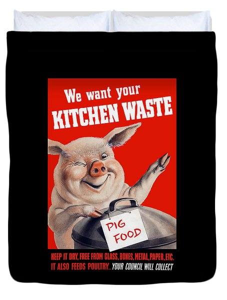We Want Your Kitchen Waste Pig  Duvet Cover by War Is Hell Store