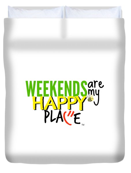 Weekends Are My Happy Place Duvet Cover by Shelley Overton