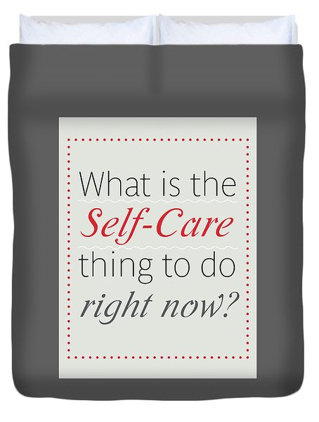 What Is The Self-care Thing To Do Right Now? Duvet Cover