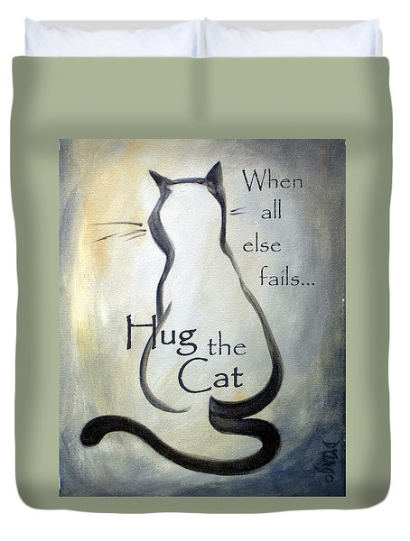 When All Else Fails...hug The Cat Duvet Cover by Dina Dargo