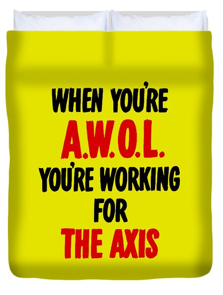 When You're Awol You're Working For The Axis Duvet Cover by War Is Hell Store
