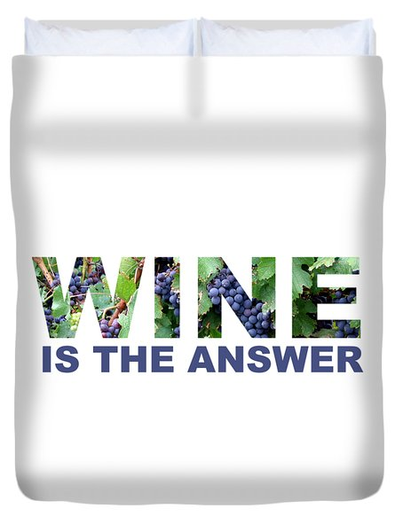 Wine Is The Answer Duvet Cover
