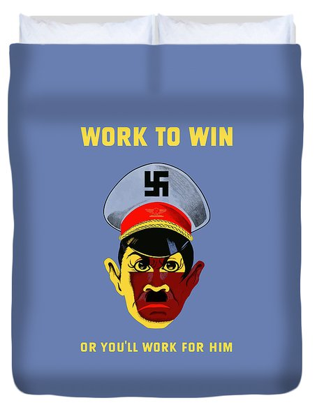 Work To Win Or You'll Work For Him Duvet Cover by War Is Hell Store