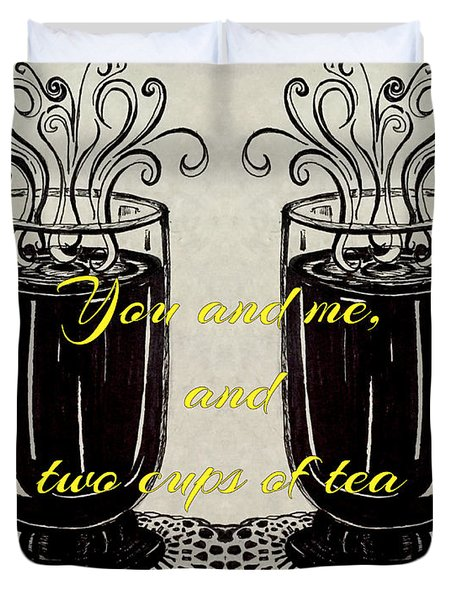 You And Me, And Two Cups Of Tea Duvet Cover