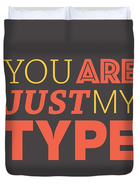 You Are Just My Type Duvet Cover