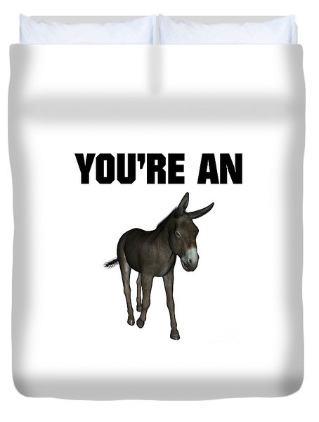 You're An Ass Duvet Cover by Esoterica Art Agency