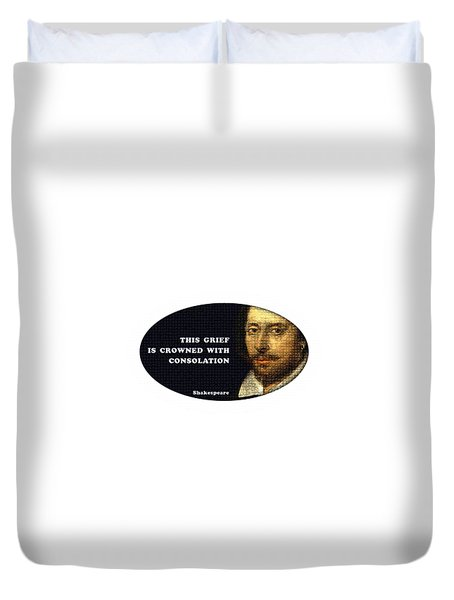 This Grief Is Crowned With Consolation #shakespeare #shakespearequote Duvet Cover
