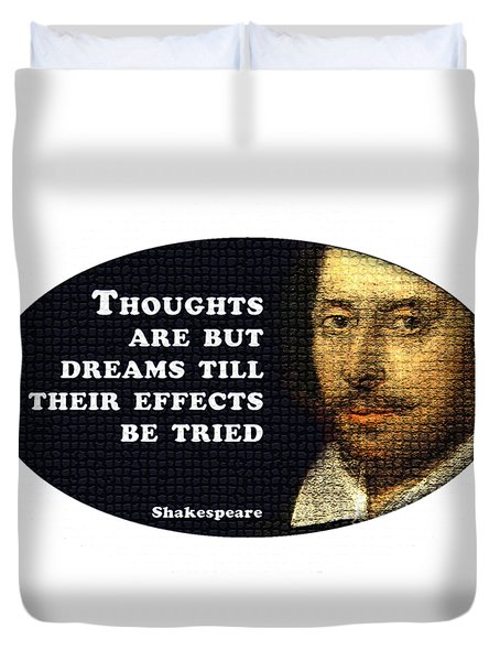 Thoughts Are But Dreams Till Their Effects Be Tried  #shakespeare #shakespearequote Duvet Cover