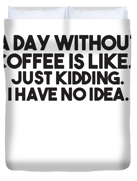A Day Without Coffee Funny Awesome Gift Her Womens Sarcastic Coffee Duvet Cover
