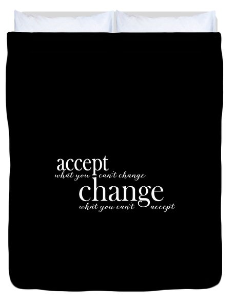 Accept What You Can't Change, Change What You Can't Accept Duvet Cover