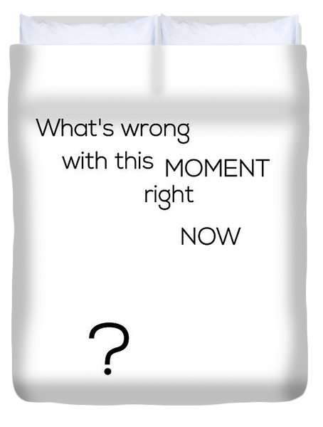 What's Wrong With This Moment Right Now - White Duvet Cover