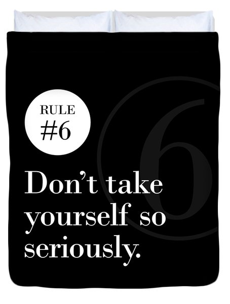 Rule #6 - Don't Take Yourself So Seriously - White On Black Duvet Cover