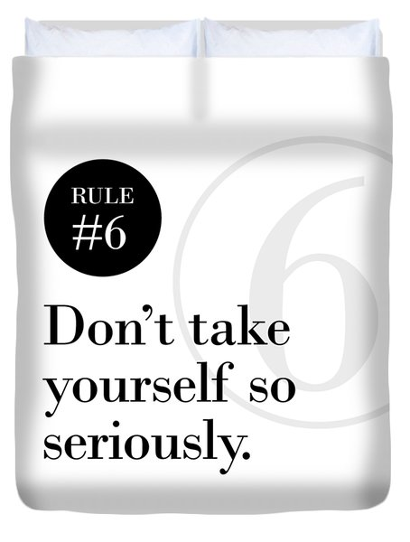 Rule #6 - Don't Take Yourself So Seriously - Black On White Duvet Cover