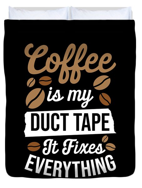 Coffee Is My Duct Tape It Fixes Everything Duvet Cover