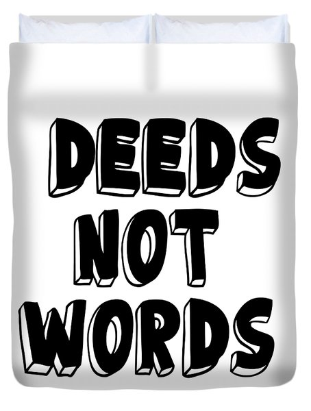 Deeds Not Words Conscious Motivational Quote Prints Duvet Cover