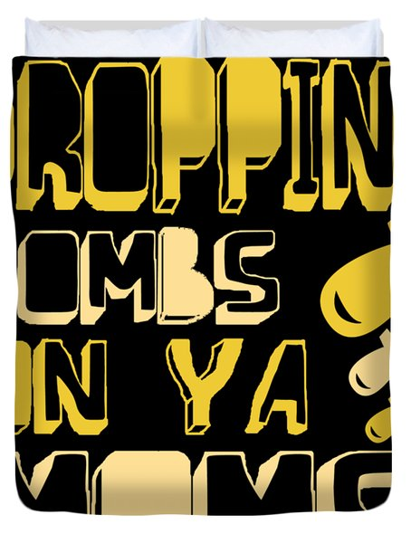 Droppin Bombs On Ya Moms Duvet Cover