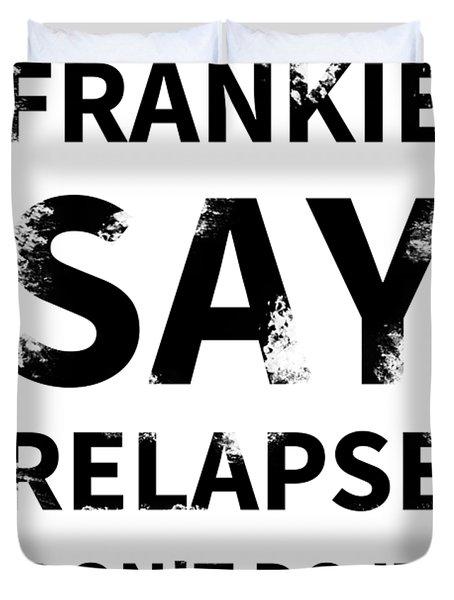 Frankie Say Relapse - Don't Do It Duvet Cover