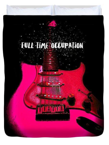 Full Time Occupation Guitar Duvet Cover