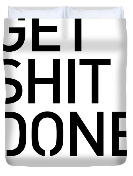 Get Shit Done - Minimal Black And White Print - Motivational Poster Duvet Cover